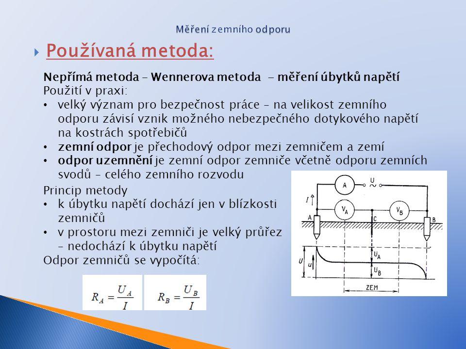  Používaná metoda: Nepřímá metoda – Wennerova metoda - měření úbytků napětí Použití v praxi: velký význam pro bezpečnost práce – na velikost zemního