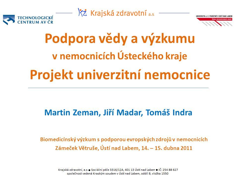 Martin Zeman, Jiří Madar, Tomáš Indra Podpora vědy a výzkumu v nemocnicích Ústeckého kraje Projekt univerzitní nemocnice Biomedicínský výzkum s podpor