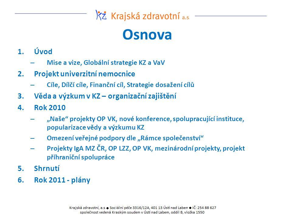 Osnova 1.Úvod – Mise a vize, Globální strategie KZ a VaV 2.Projekt univerzitní nemocnice – Cíle, Dílčí cíle, Finanční cíl, Strategie dosažení cílů 3.V