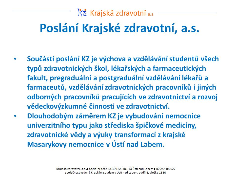 Poslání Krajské zdravotní, a.s. Součástí poslání KZ je výchova a vzdělávání studentů všech typů zdravotnických škol, lékařských a farmaceutických faku