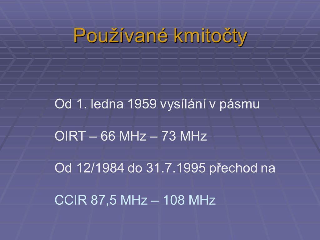 Od 1. ledna 1959 vysílání v pásmu OIRT – 66 MHz – 73 MHz Od 12/1984 do 31.7.1995 přechod na CCIR 87,5 MHz – 108 MHz Používané kmitočty
