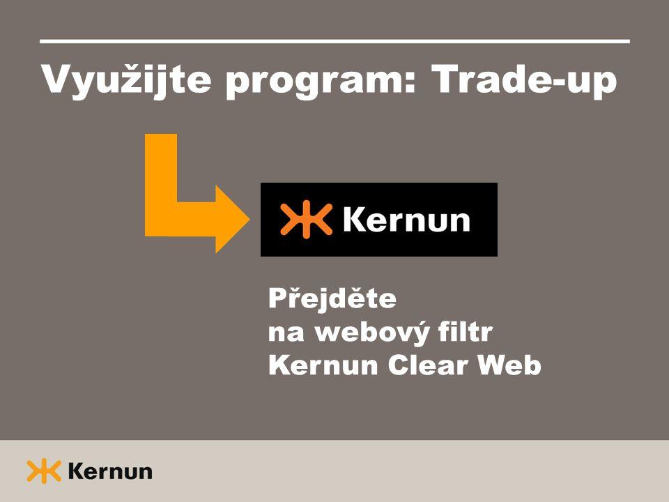 Využijte program: Trade-up Přejděte na webový filtr Kernun Clear Web