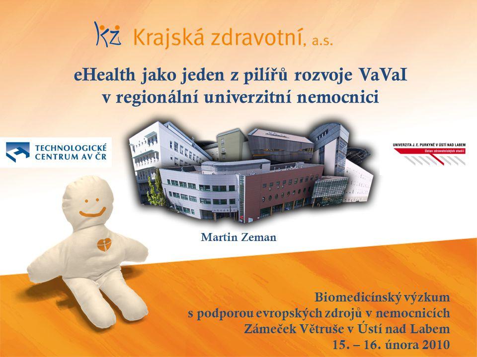 Biomedicínský výzkum s podporou evropských zdroj ů v nemocnicích Záme č ek V ě truše v Ústí nad Labem 15. – 16. února 2010 eHealth jako jeden z pilí ř