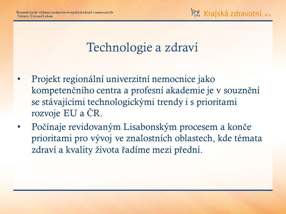 Biomedicínský výzkum s podporou evropských zdroj ů v nemocnicích V ě truše, Ústí nad Labem Technologie a zdraví Projekt regionální univerzitní nemocnice jako kompeten č ního centra a profesní akademie je v souzn ě ní se stávajícími technologickými trendy i s prioritami rozvoje EU a Č R.