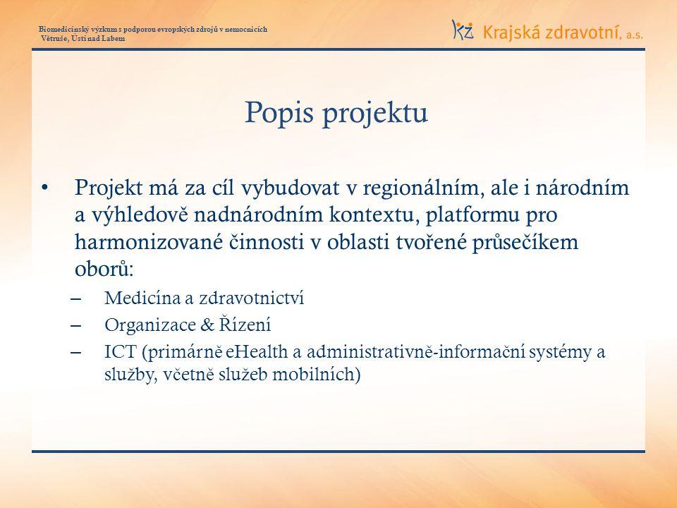 Biomedicínský výzkum s podporou evropských zdroj ů v nemocnicích V ě truše, Ústí nad Labem Popis projektu Projekt má za cíl vybudovat v regionálním, a