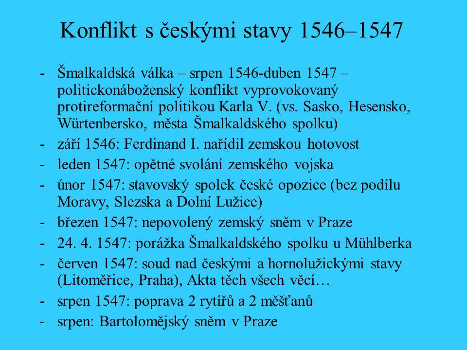 Konflikt s českými stavy 1546–1547 -Šmalkaldská válka – srpen 1546-duben 1547 – politickonáboženský konflikt vyprovokovaný protireformační politikou K