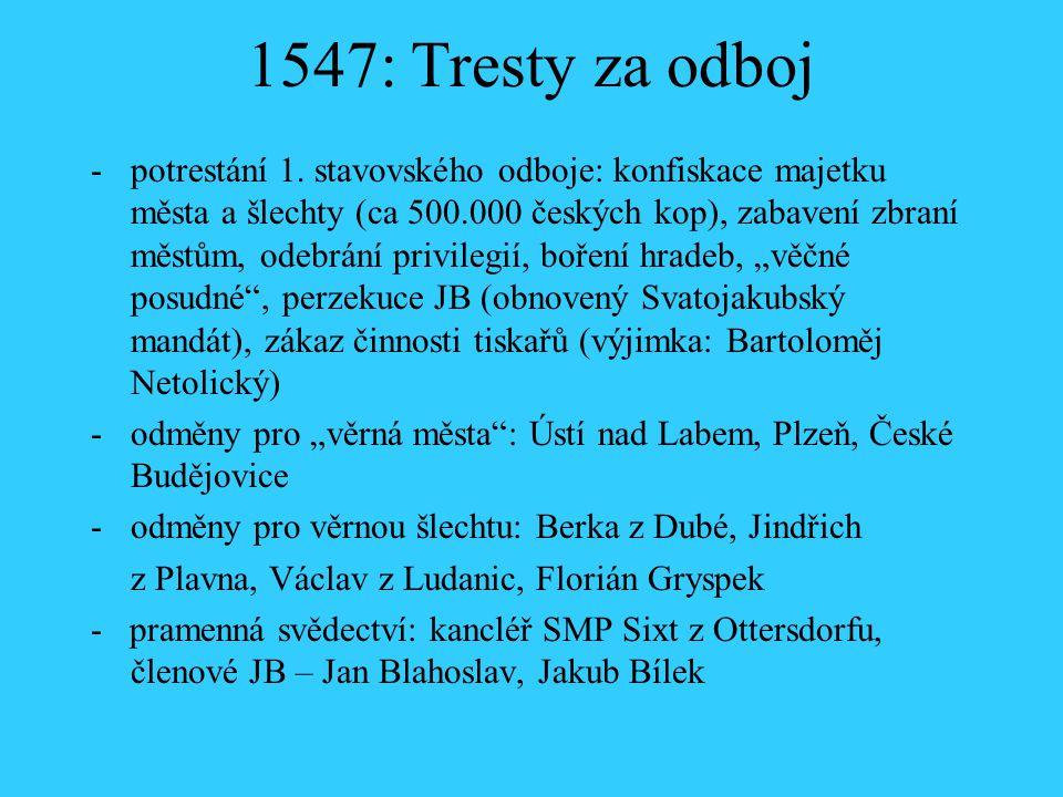 1547: Tresty za odboj -potrestání 1. stavovského odboje: konfiskace majetku města a šlechty (ca 500.000 českých kop), zabavení zbraní městům, odebrání