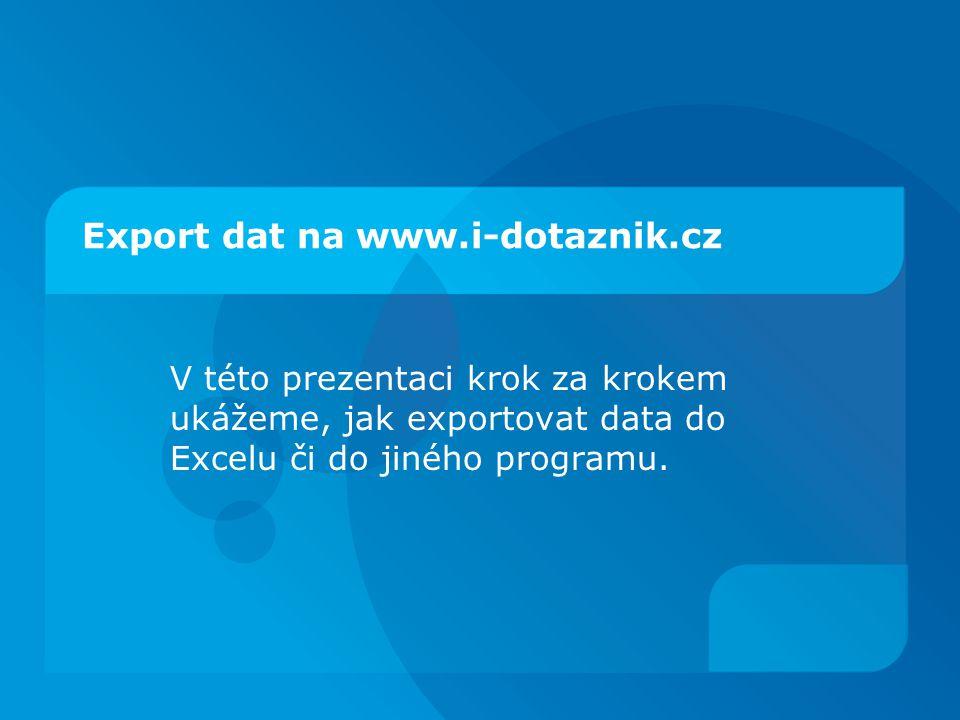 Export dat na www.i-dotaznik.cz V této prezentaci krok za krokem ukážeme, jak exportovat data do Excelu či do jiného programu.