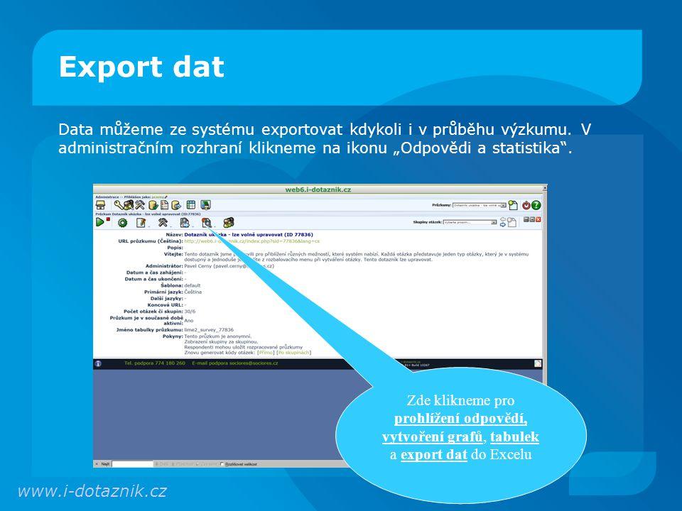 Export dat Data můžeme ze systému exportovat kdykoli i v průběhu výzkumu.