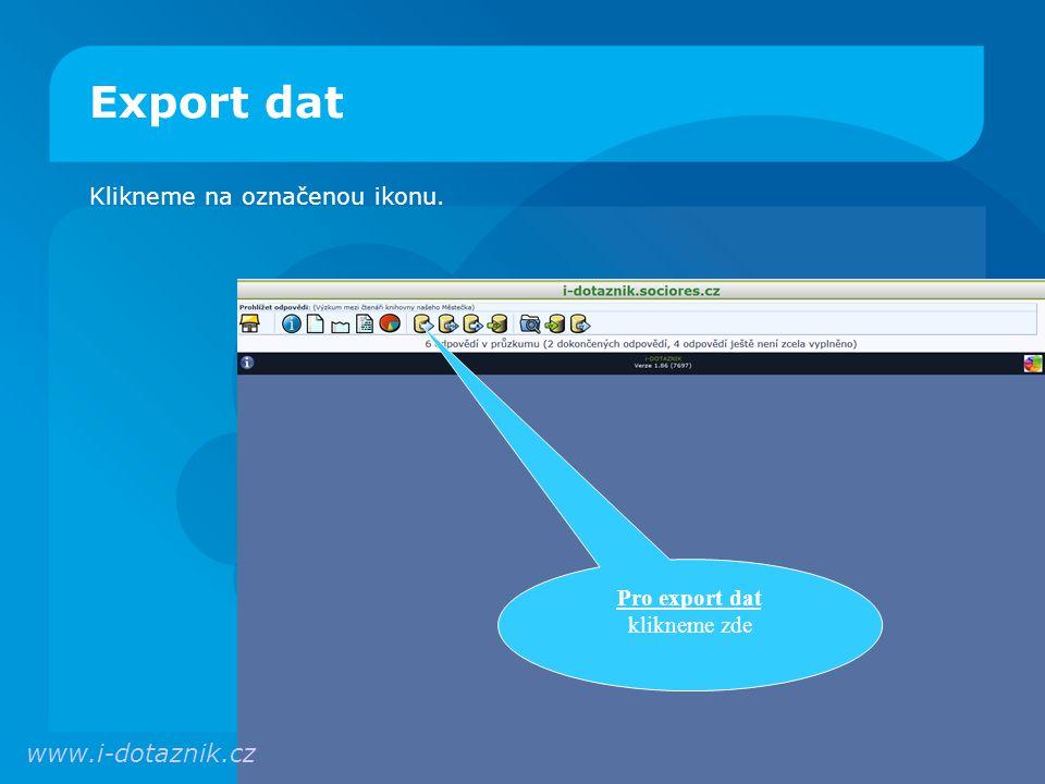 Export dat Klikneme na označenou ikonu. www.i-dotaznik.cz Pro export dat klikneme zde
