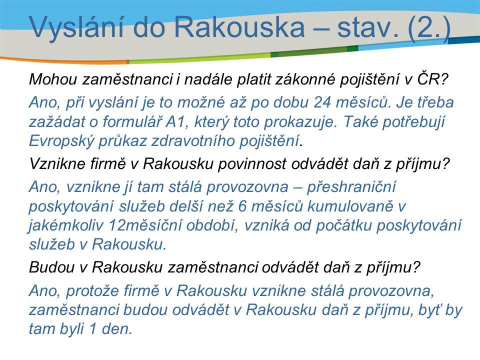 Vyslání do Rakouska – stav. (2.) Mohou zaměstnanci i nadále platit zákonné pojištění v ČR? Ano, při vyslání je to možné až po dobu 24 měsíců. Je třeba