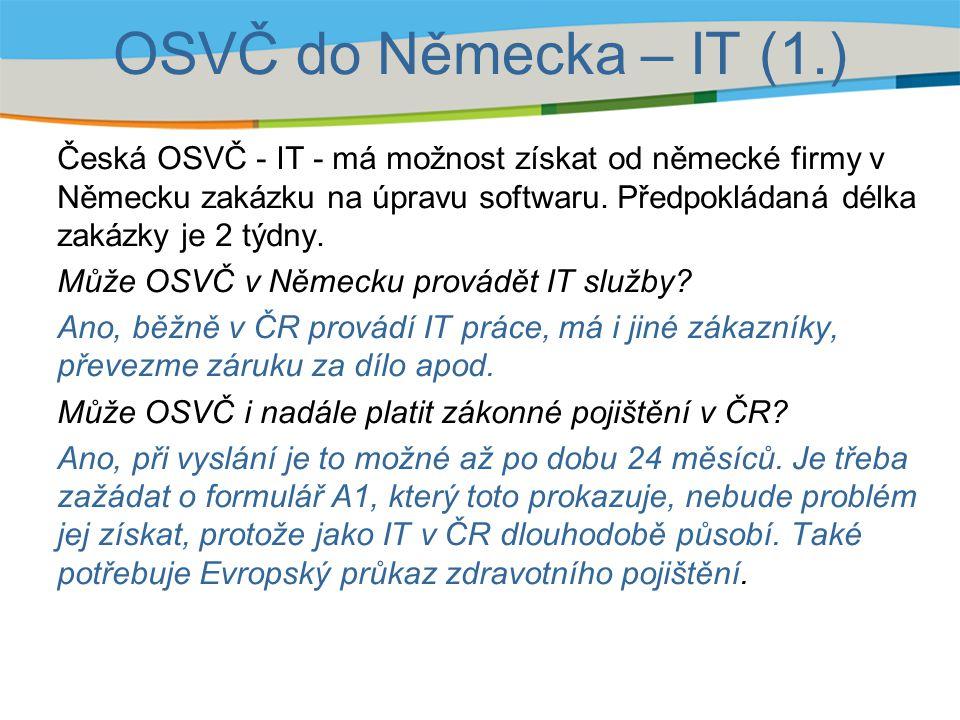 OSVČ do Německa – IT (1.) Česká OSVČ - IT - má možnost získat od německé firmy v Německu zakázku na úpravu softwaru. Předpokládaná délka zakázky je 2