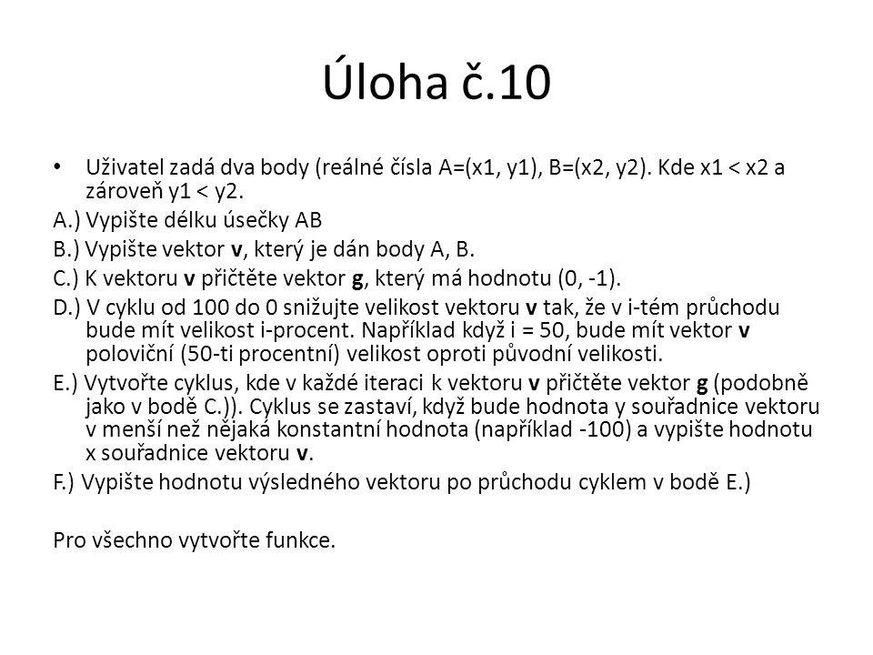 Úloha č.10 Uživatel zadá dva body (reálné čísla A=(x1, y1), B=(x2, y2). Kde x1 < x2 a zároveň y1 < y2. A.) Vypište délku úsečky AB B.) Vypište vektor