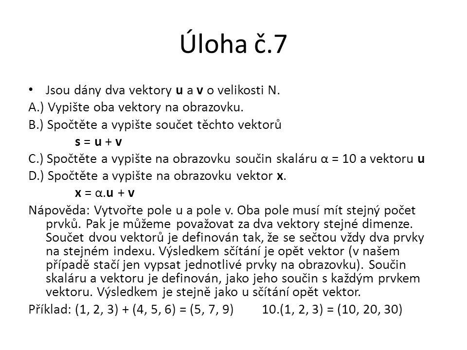 Úloha č.7 Jsou dány dva vektory u a v o velikosti N. A.) Vypište oba vektory na obrazovku. B.) Spočtěte a vypište součet těchto vektorů s = u + v C.)