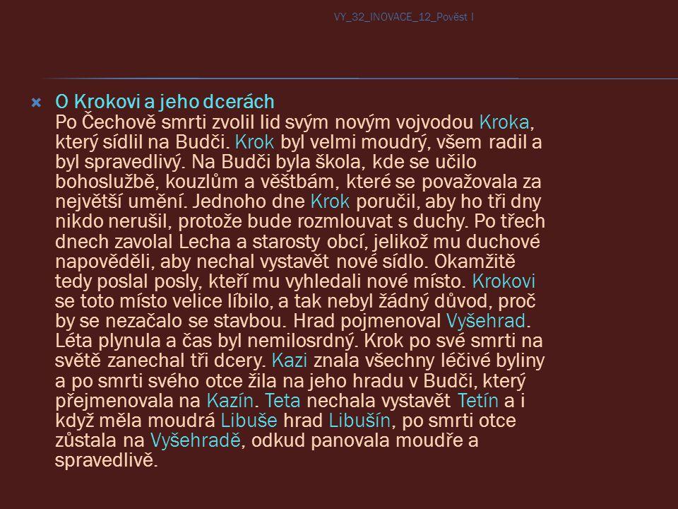 O Krokovi a jeho dcerách Po Čechově smrti zvolil lid svým novým vojvodou Kroka, který sídlil na Budči. Krok byl velmi moudrý, všem radil a byl sprav