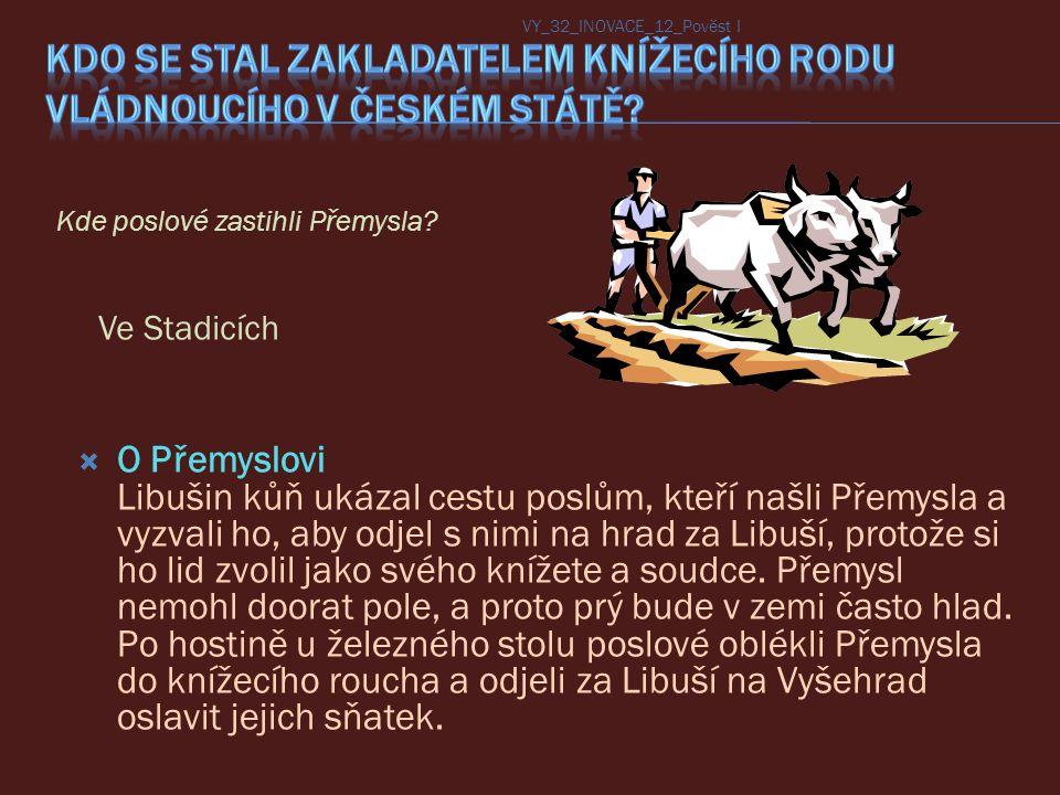 O Přemyslovi Libušin kůň ukázal cestu poslům, kteří našli Přemysla a vyzvali ho, aby odjel s nimi na hrad za Libuší, protože si ho lid zvolil jako s