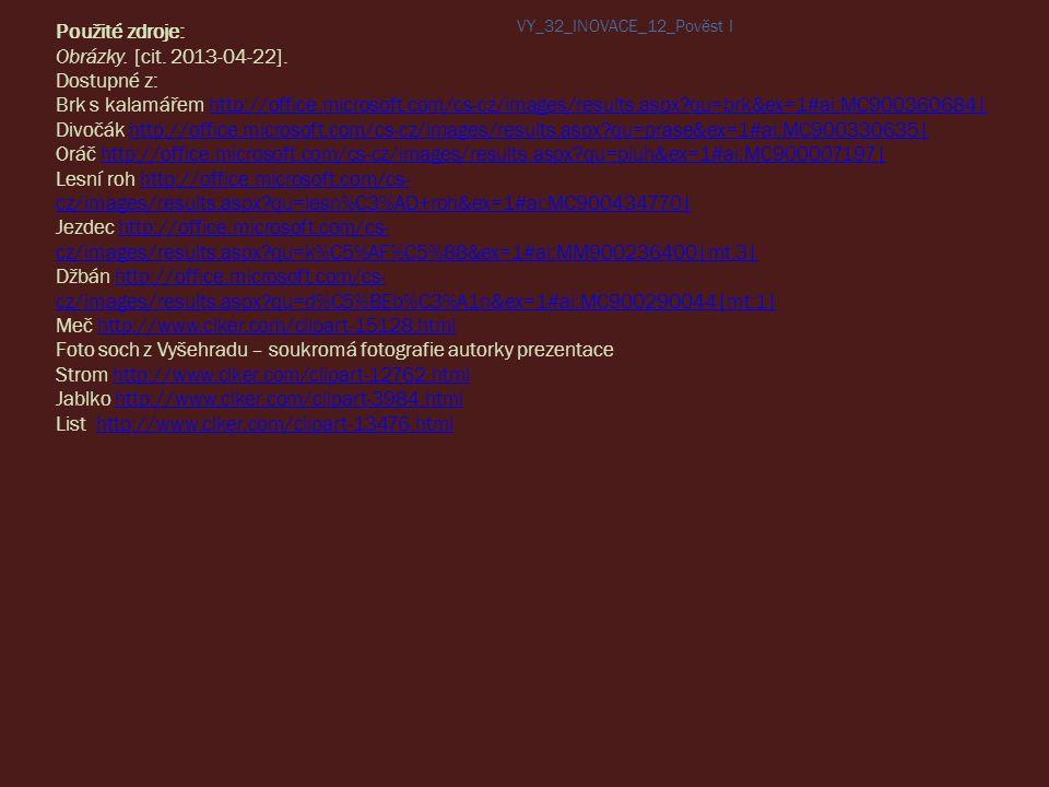 Použité zdroje: Obrázky. [cit. 2013-04-22]. Dostupné z: Brk s kalamářem http://office.microsoft.com/cs-cz/images/results.aspx?qu=brk&ex=1#ai:MC9003606