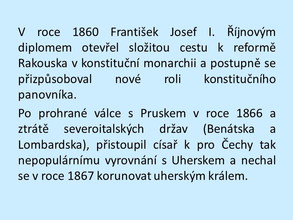 V roce 1860 František Josef I. Říjnovým diplomem otevřel složitou cestu k reformě Rakouska v konstituční monarchii a postupně se přizpůsoboval nové ro