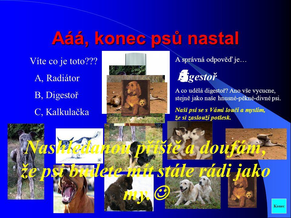 Jedinečný psí štěkot Jeden malý pes zní takto: Jeden velký pes takto: A smečka psů takto: Klikni pro přehrání