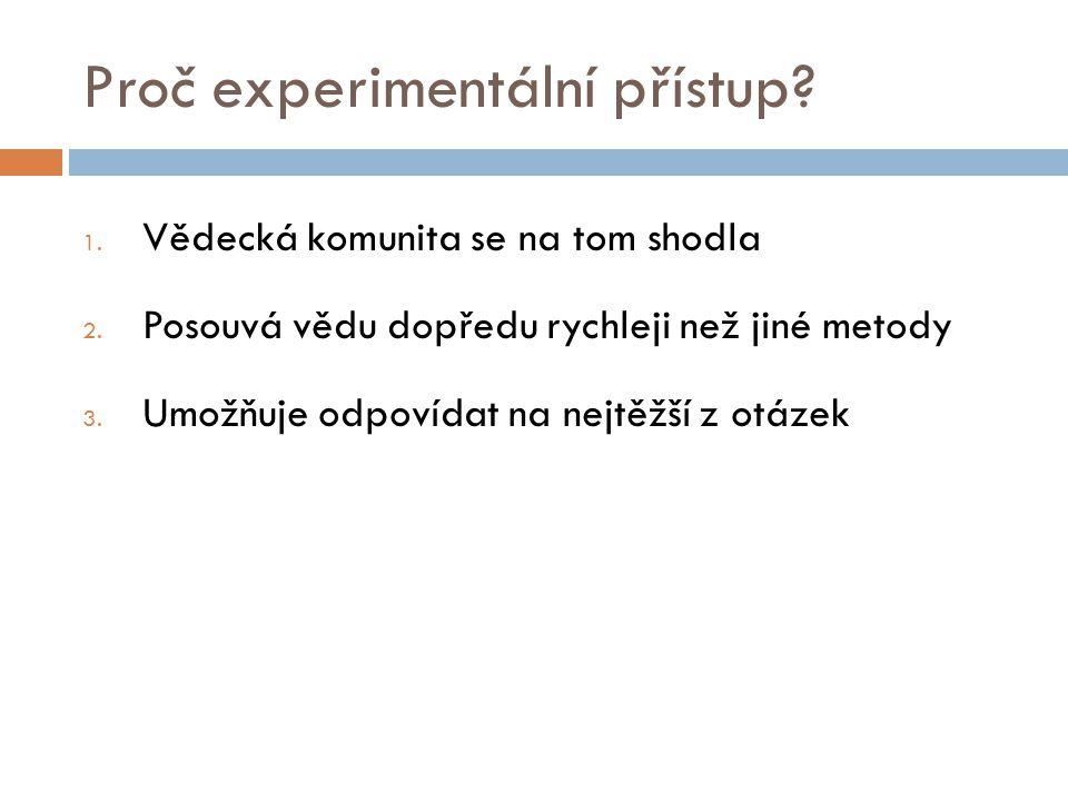 Proč experimentální přístup. 1. Vědecká komunita se na tom shodla 2.