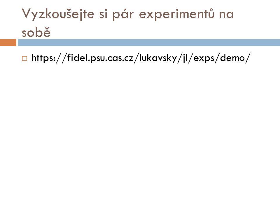 Vyzkoušejte si pár experimentů na sobě  https://fidel.psu.cas.cz/lukavsky/jl/exps/demo/