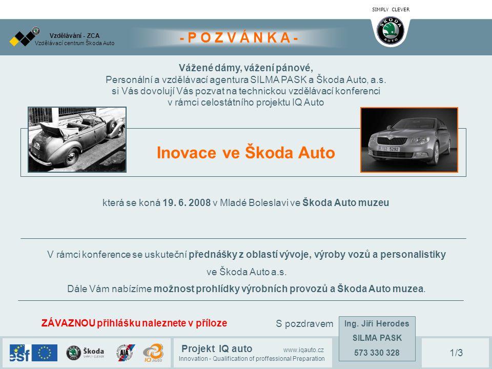 SIMPLY CLEVER Projekt IQ auto www.iqauto.cz Innovation - Qualification of proffessional Preparation Vzdělávací centrum Škoda Auto Vzdělávání - ZCA 2/3 - P R O G R A M - 09:00 – 10:00 Prezence účastníků konference 09:00 – 10:00 Prezence účastníků konference 10:00 Dopolední přednáškový blok Zahájení konference, JUDr.