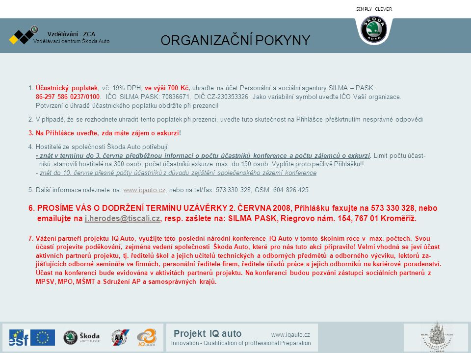SIMPLY CLEVER Projekt IQ auto www.iqauto.cz Innovation - Qualification of proffessional Preparation Vzdělávací centrum Škoda Auto Vzdělávání - ZCA ORGANIZAČNÍ POKYNY 1.