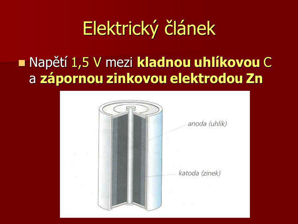 Elektrický článek Napětí 1,5 V mezi kladnou uhlíkovou C a zápornou zinkovou elektrodou Zn Napětí 1,5 V mezi kladnou uhlíkovou C a zápornou zinkovou el