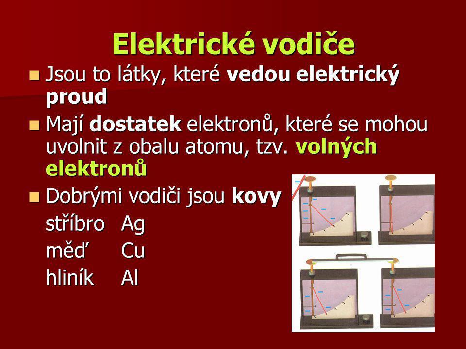 Elektrické vodiče Jsou to látky, které vedou elektrický proud Jsou to látky, které vedou elektrický proud Mají dostatek elektronů, které se mohou uvol