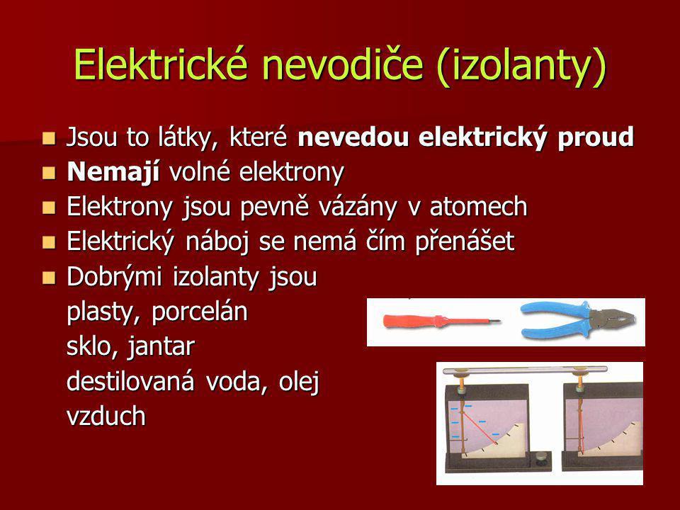 Elektrické nevodiče (izolanty) Jsou to látky, které nevedou elektrický proud Jsou to látky, které nevedou elektrický proud Nemají volné elektrony Nema