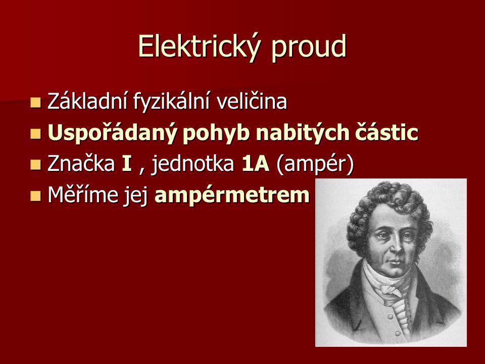 Elektrický proud Základní fyzikální veličina Základní fyzikální veličina Uspořádaný pohyb nabitých částic Uspořádaný pohyb nabitých částic Značka I, j