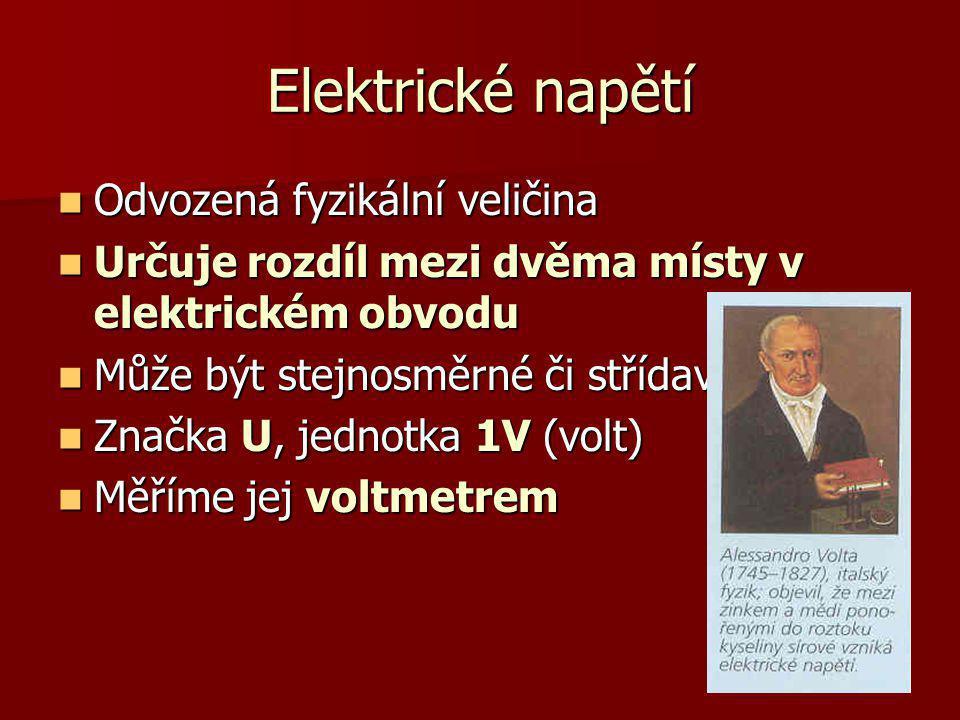 Elektrické napětí Odvozená fyzikální veličina Odvozená fyzikální veličina Určuje rozdíl mezi dvěma místy v elektrickém obvodu Určuje rozdíl mezi dvěma