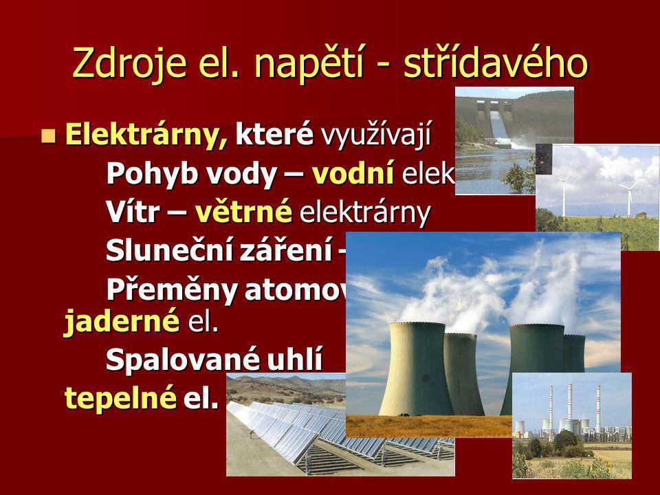 Zdroje el. napětí - střídavého Elektrárny, které využívají Elektrárny, které využívají Pohyb vody – vodní elektrárny Vítr – větrné elektrárny Sluneční
