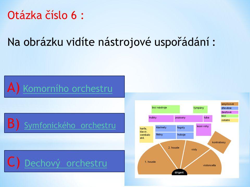 Otázka číslo 6 : Na obrázku vidíte nástrojové uspořádání : A) Komorního orchestru Komorního orchestru B) Symfonického orchestru Symfonického orchestru C) Dechový orchestru Dechový orchestru