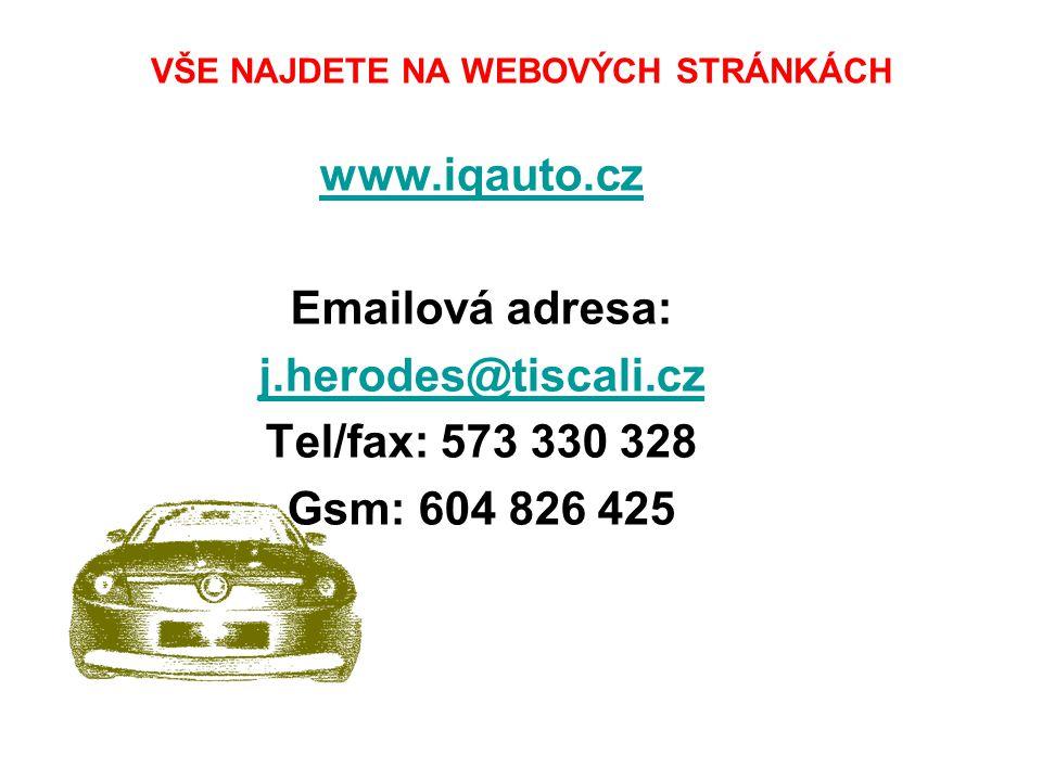 VŠE NAJDETE NA WEBOVÝCH STRÁNKÁCH www.iqauto.cz Emailová adresa: j.herodes@tiscali.cz Tel/fax: 573 330 328 Gsm: 604 826 425