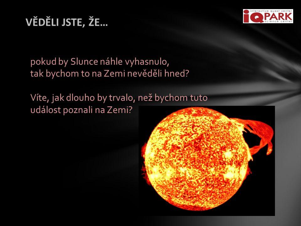 VĚDĚLI JSTE, ŽE… pokud by Slunce náhle vyhasnulo, tak bychom to na Zemi nevěděli hned? Víte, jak dlouho by trvalo, než bychom tuto událost poznali na