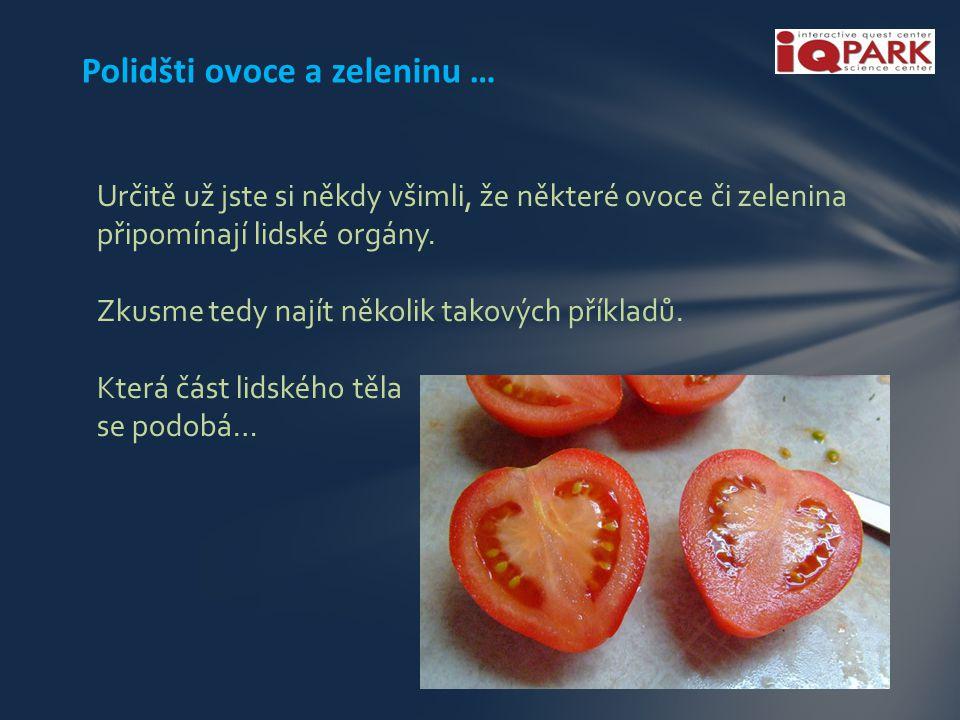 Polidšti ovoce a zeleninu … Určitě už jste si někdy všimli, že některé ovoce či zelenina připomínají lidské orgány.