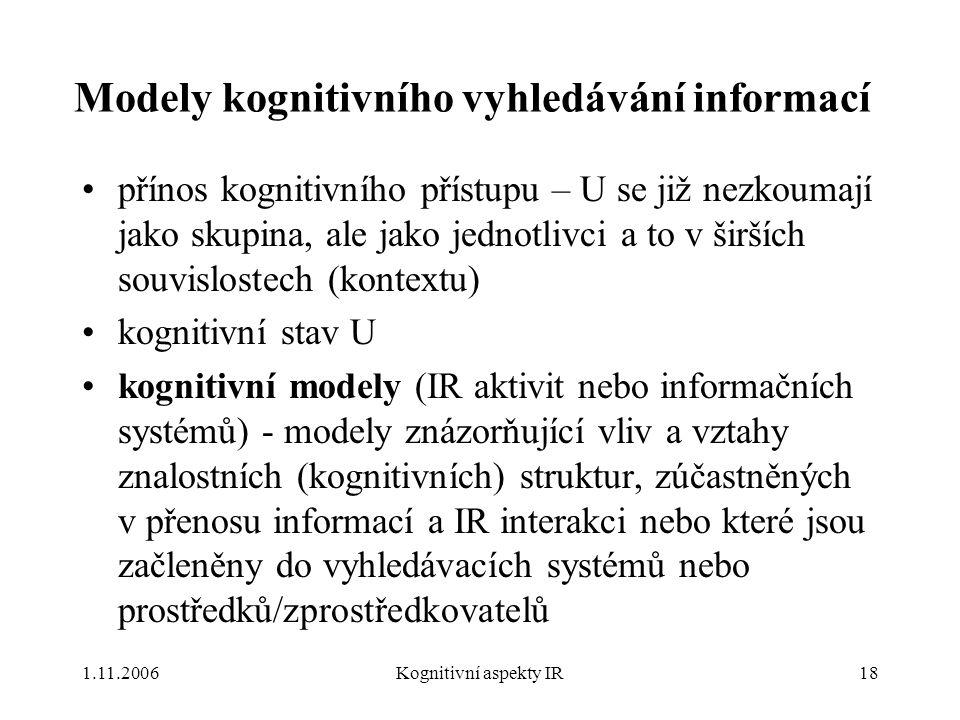 1.11.2006Kognitivní aspekty IR18 Modely kognitivního vyhledávání informací přínos kognitivního přístupu – U se již nezkoumají jako skupina, ale jako j