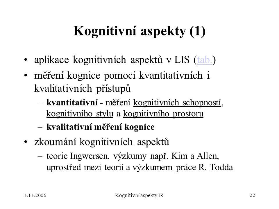 1.11.2006Kognitivní aspekty IR22 Kognitivní aspekty (1) aplikace kognitivních aspektů v LIS (tab.)tab. měření kognice pomocí kvantitativních i kvalita