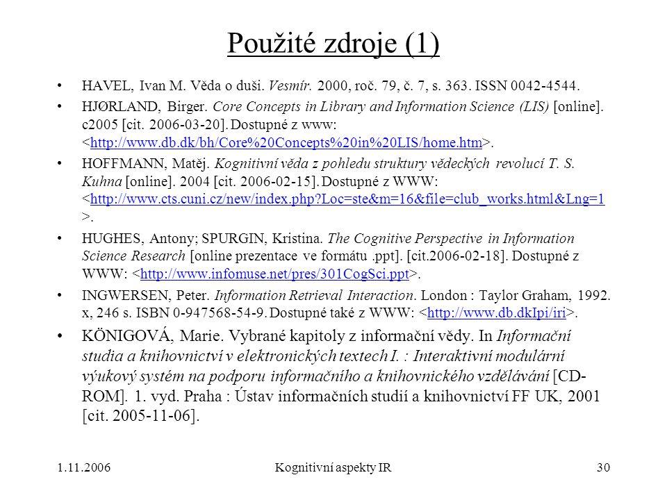 1.11.2006Kognitivní aspekty IR30 Použité zdroje (1) HAVEL, Ivan M. Věda o duši. Vesmír. 2000, roč. 79, č. 7, s. 363. ISSN 0042-4544. HJØRLAND, Birger.
