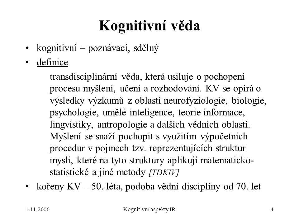 1.11.2006Kognitivní aspekty IR4 Kognitivní věda kognitivní = poznávací, sdělný definice transdisciplinární věda, která usiluje o pochopení procesu myš
