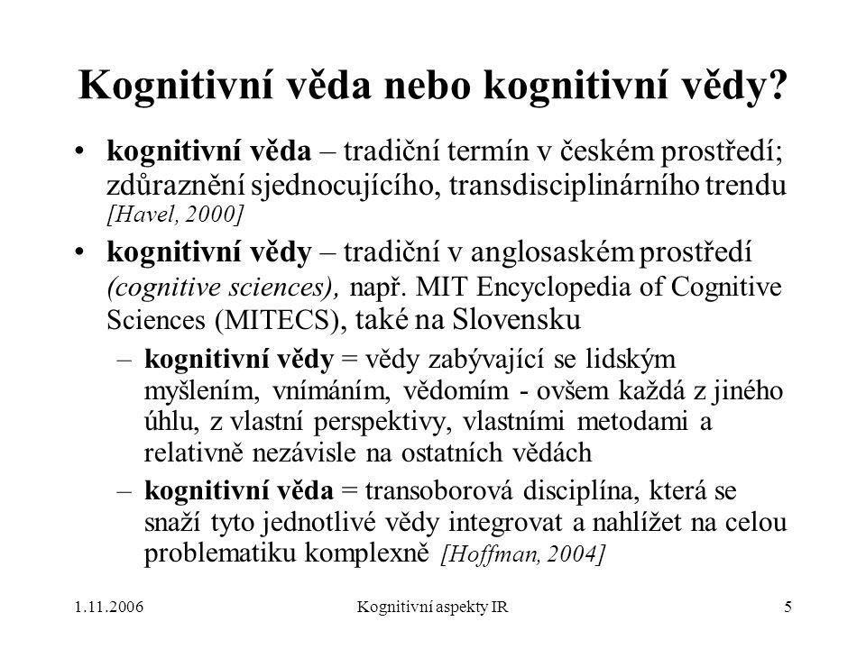 1.11.2006Kognitivní aspekty IR5 Kognitivní věda nebo kognitivní vědy? kognitivní věda – tradiční termín v českém prostředí; zdůraznění sjednocujícího,