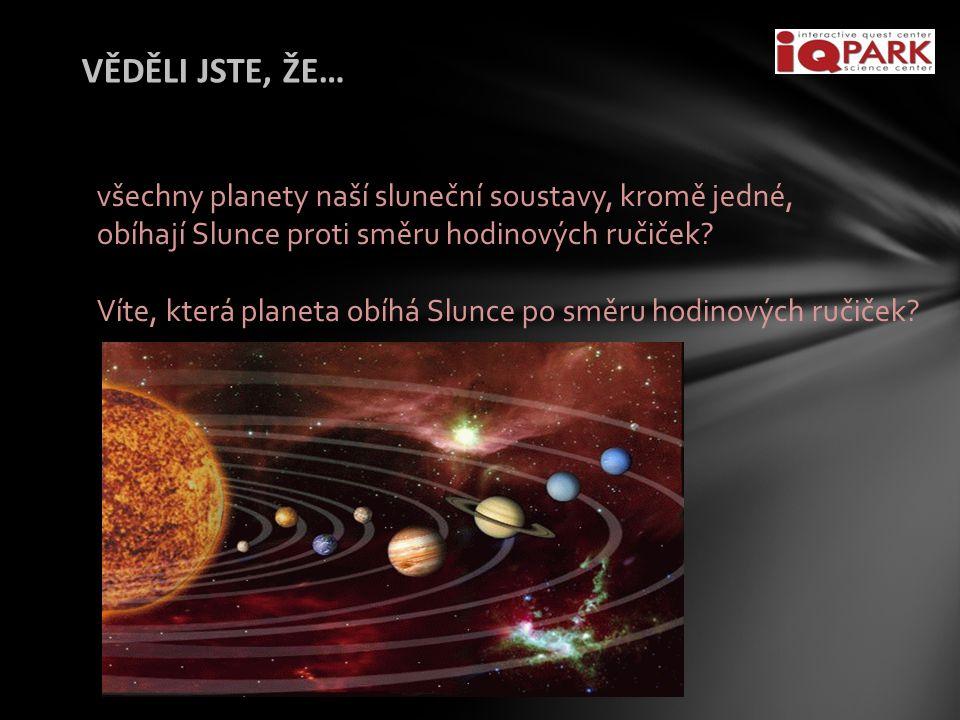 VĚDĚLI JSTE, ŽE… …všechny planety naší sluneční soustavy, kromě jedné, obíhají Slunce proti směru hodinových ručiček.