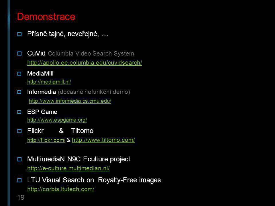 19 Demonstrace  Přísně tajné, neveřejné, …  CuVid Columbia Video Search System http://apollo.ee.columbia.edu/cuvidsearch/ http://apollo.ee.columbia.