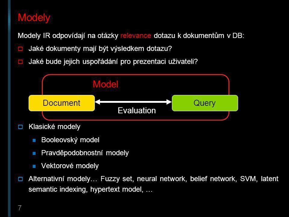 7 Modely Modely IR odpovídají na otázky relevance dotazu k dokumentům v DB:  Jaké dokumenty mají být výsledkem dotazu?  Jaké bude jejich uspořádání