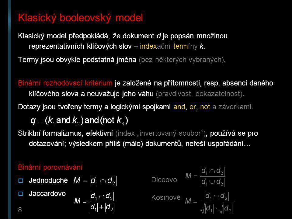 9 Teorie informace Term frequency  četnost výskytu klíčového slova nebo jiné lingvistické jednotky v … dokumentu  váha termínu - důležitost Inverse document frequency  inverzní log četnosti dokumentů, ve kterých se tem vyskytuje  informační hodnota termínu [ Shannon, Keith ]