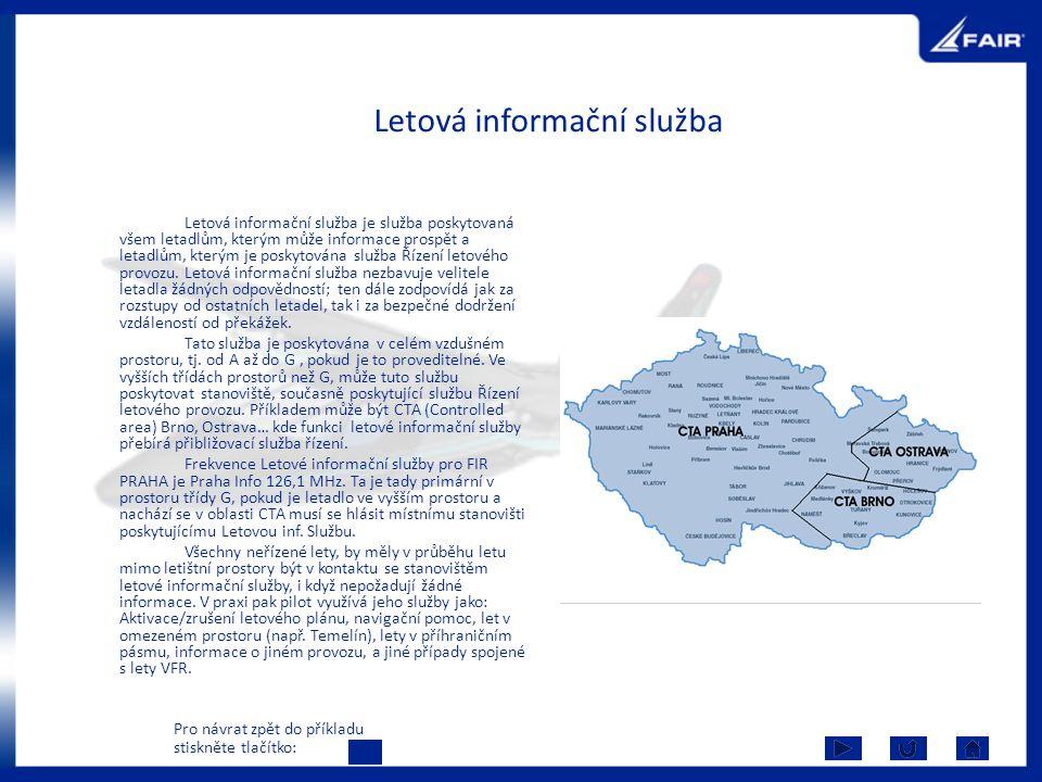 Letová informační služba Letová informační služba je služba poskytovaná všem letadlům, kterým může informace prospět a letadlům, kterým je poskytována