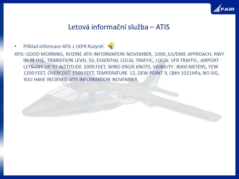 Letová informační služba – ATIS Příklad informace ATIS z LKPR Ruzyně: ATIS: GOOD MORNING, RUZINE ATIS INFORMATION NOVEMBER, 1000, ILS/DME APPROACH, RW