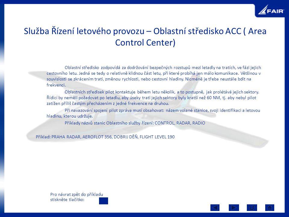 Služba Řízení letového provozu – Oblastní středisko ACC ( Area Control Center) Oblastní středisko zodpovídá za dodržování bezpečných rozstupů mezi let
