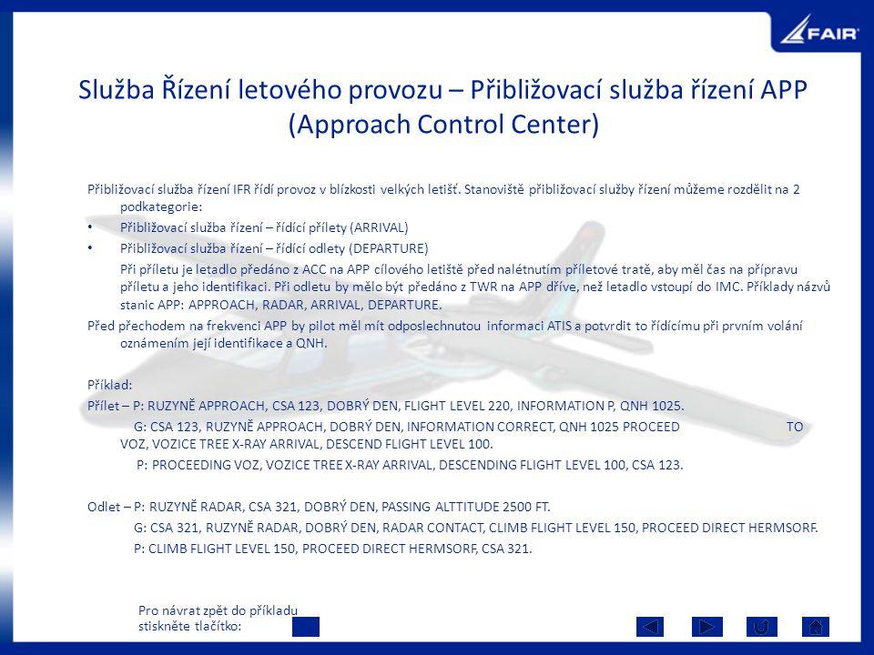 Služba Řízení letového provozu – Přibližovací služba řízení APP (Approach Control Center) Přibližovací služba řízení IFR řídí provoz v blízkosti velký